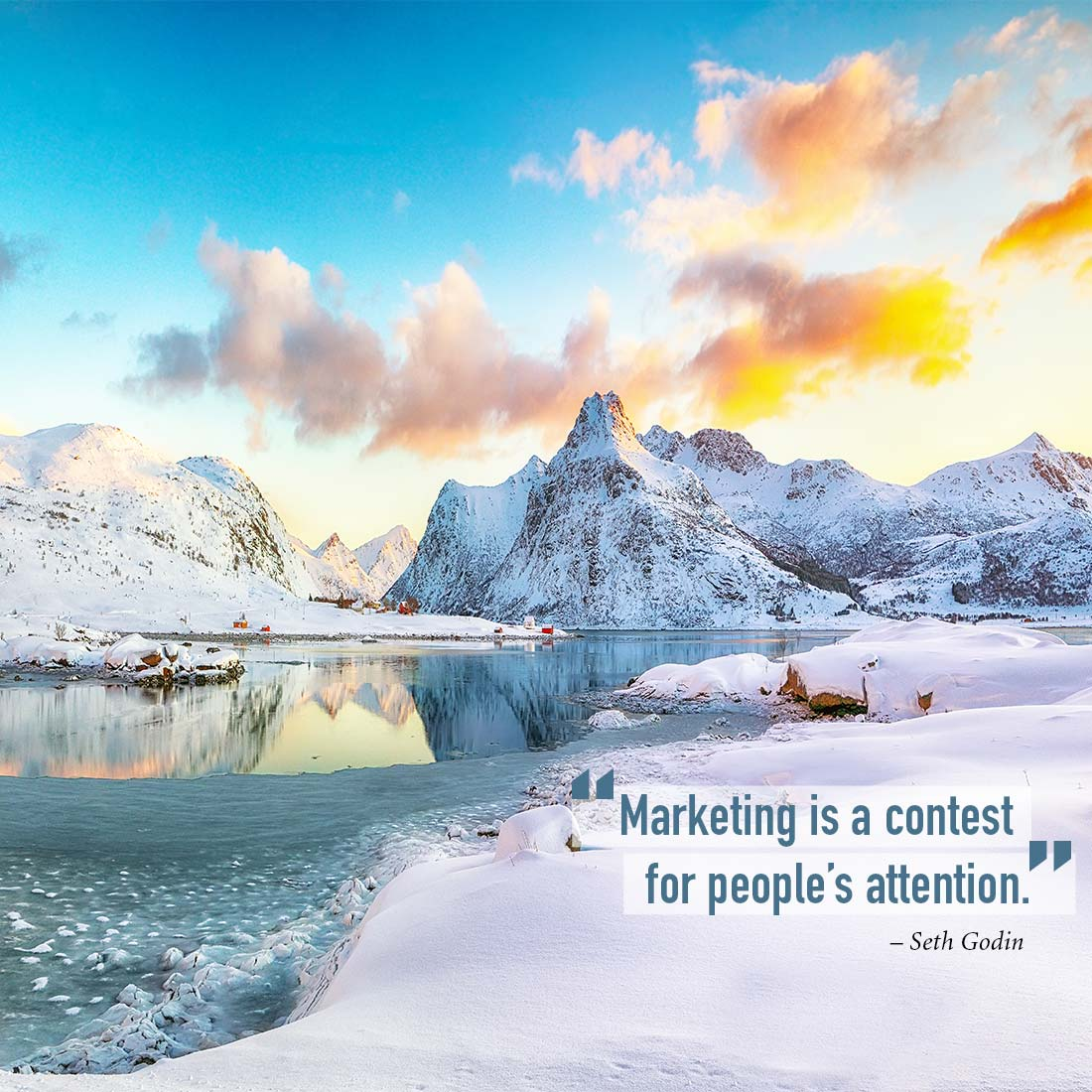"""""""Marketing is a contest         for people's attention. -Seth Godin"""